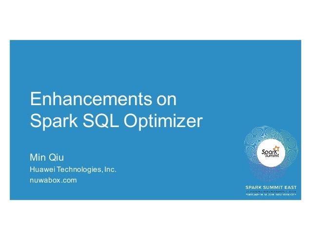 Enhancements on Spark SQL Optimizer Min Qiu HuaweiTechnologies,Inc. nuwabox.com