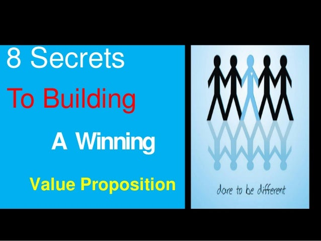 To Building A Winning Value Proposition 8 Secrets