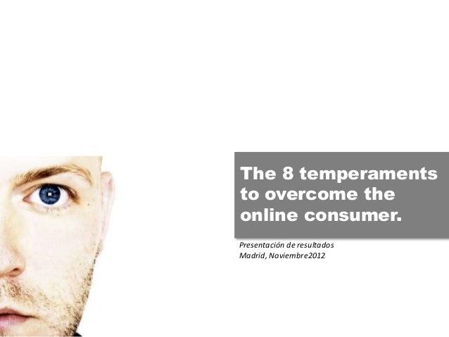 The 8 temperaments to overcome the online consumer. Presentación de resultados Madrid, Noviembre2012