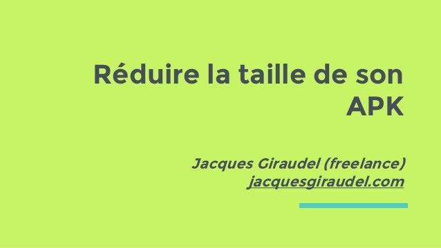 Réduire la taille de son APK Jacques Giraudel (freelance) jacquesgiraudel.com