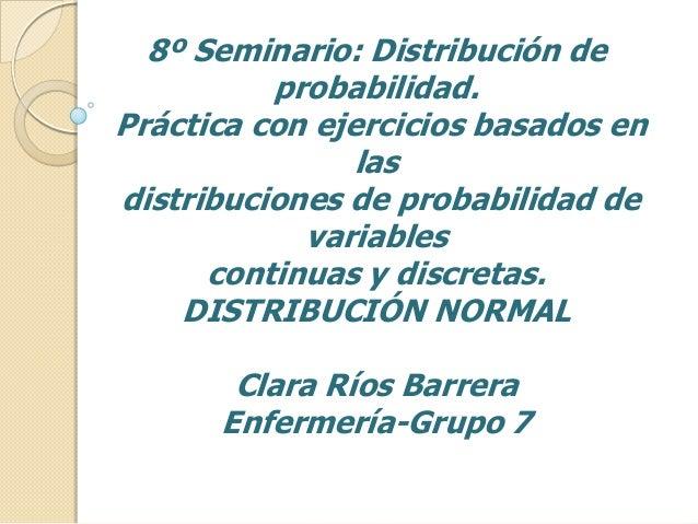 8º Seminario: Distribución deprobabilidad.Práctica con ejercicios basados enlasdistribuciones de probabilidad devariablesc...