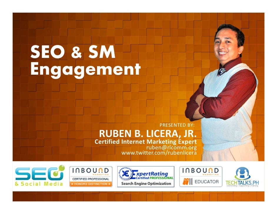 SEO & SMEngagement                           PRESENTED BY:      RUBEN B. LICERA, JR.     Certified Internet Marketing Expe...