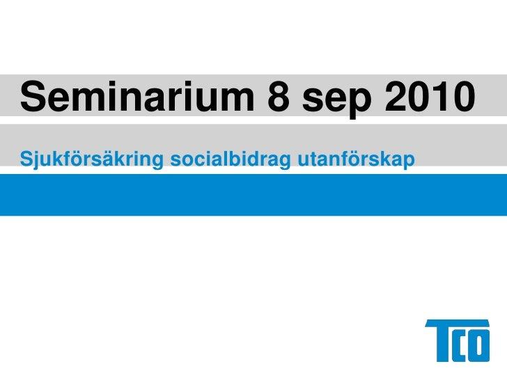 Seminarium 8 sep 2010<br />Sjukförsäkring socialbidrag utanförskap<br />