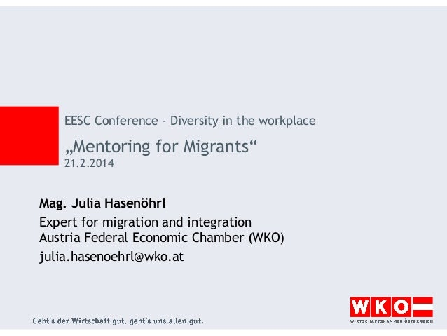 "EESC Conference - Diversity in the workplace  ""Mentoring for Migrants"" 21.2.2014  Mag. Julia Hasenöhrl Expert for migratio..."