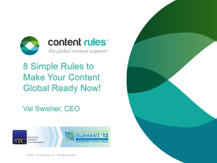8 Simple Rules toMake Your ContentGlobal Ready Now!Val Swisher, CEO © 2012. Content Rules, Inc. All rights reserved.