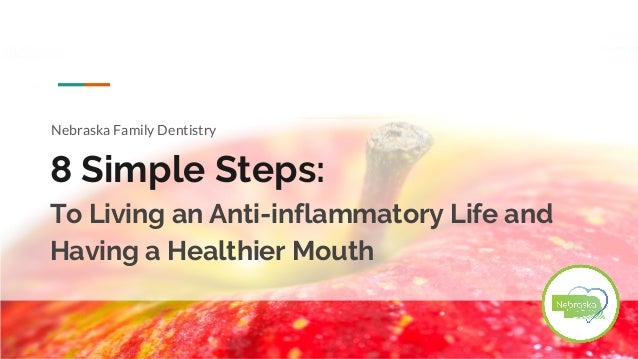 8 Simple Steps: To Living an Anti-inflammatory Life and Having a Healthier Mouth Nebraska Family Dentistry