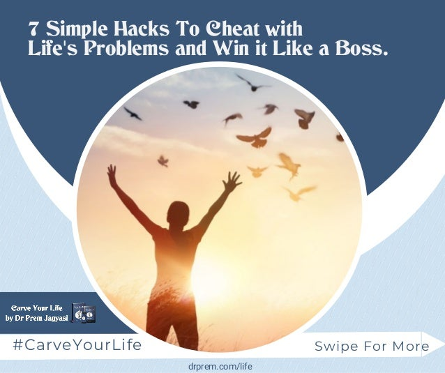 7 Simple Hacks To Cheat with Life s Problems and Win it Like a Boss.' #CarveYourLife Swipe For More drprem.com/life