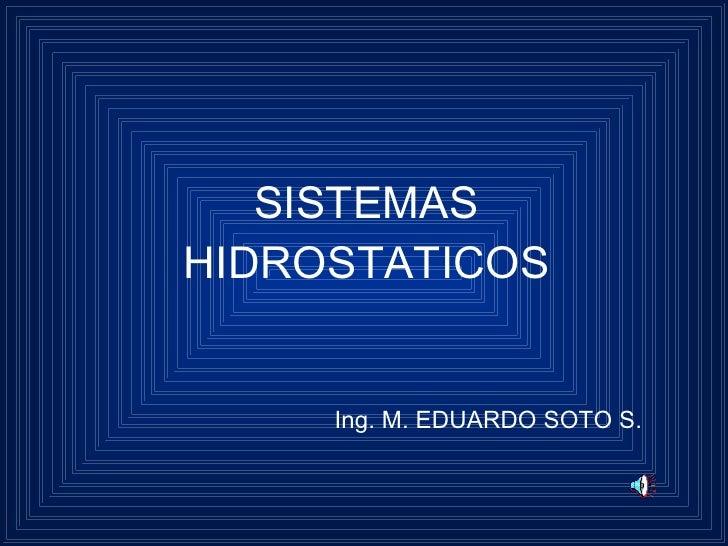 SISTEMASHIDROSTATICOS     Ing. M. EDUARDO SOTO S.