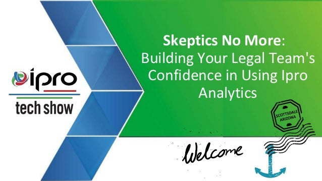 Skeptics No More: Building Your Legal Team's Confidence in Using Ipro Analytics