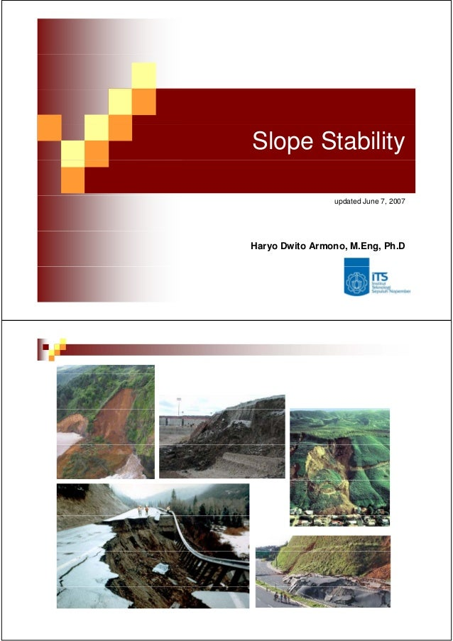 Slope Stability                updated June 7, 2007Haryo Dwito Armono, M.Eng, Ph.D