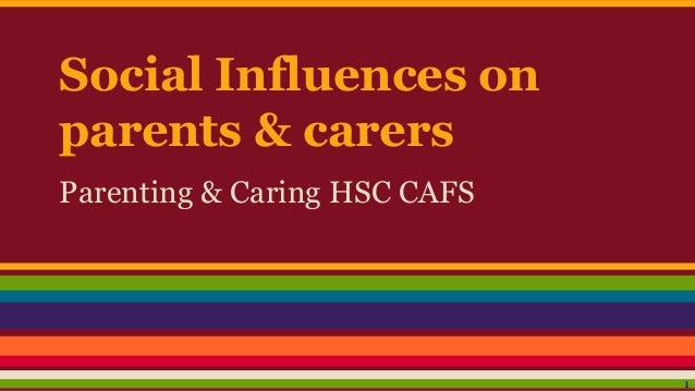 Social Influences on parents & carers Parenting & Caring HSC CAFS 1