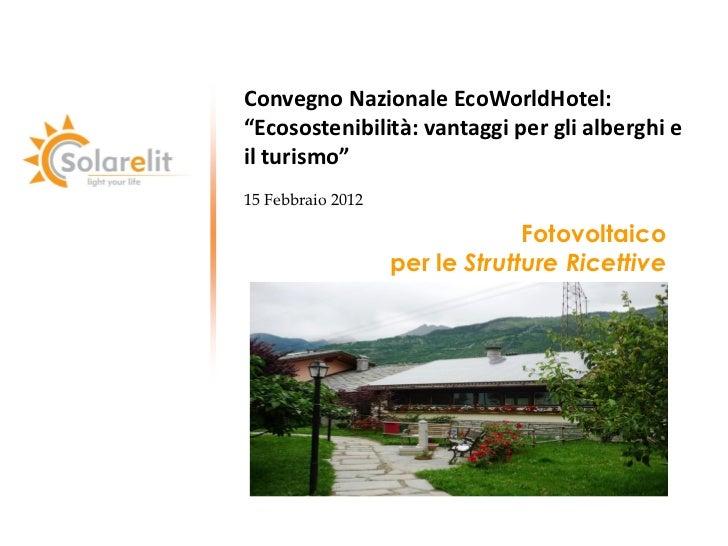 """Convegno Nazionale EcoWorldHotel:""""Ecosostenibilità: vantaggi per gli alberghi eil turismo""""15 Febbraio 2012                ..."""