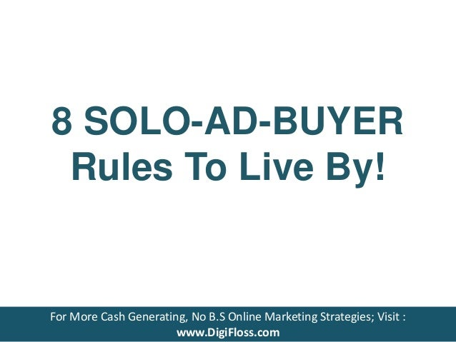 8 SOLO-AD-BUYER Rules To Live By! For More Cash Generating, No B.S Online Marketing Strategies; Visit : www.DigiFloss.com ...