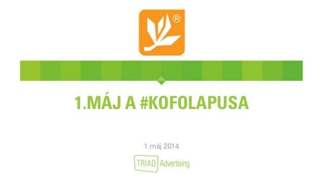 1.MÁJ A #KOFOLAPUSA 1.máj 2014