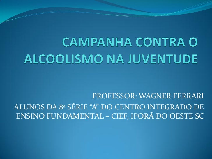 "PROFESSOR: WAGNER FERRARIALUNOS DA 8ª SÉRIE ""A"" DO CENTRO INTEGRADO DEENSINO FUNDAMENTAL – CIEF, IPORÃ DO OESTE SC"