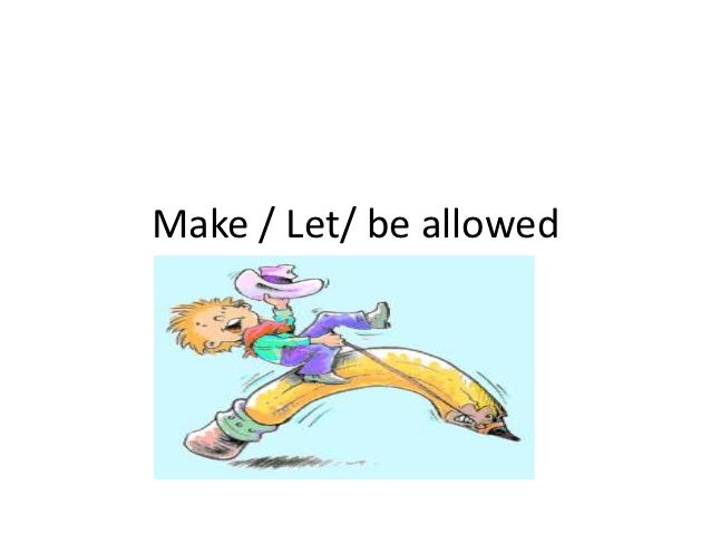 Make / Let/ be allowed
