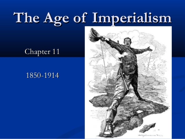 The Age of Imperialism Chapter 11 1850-1914