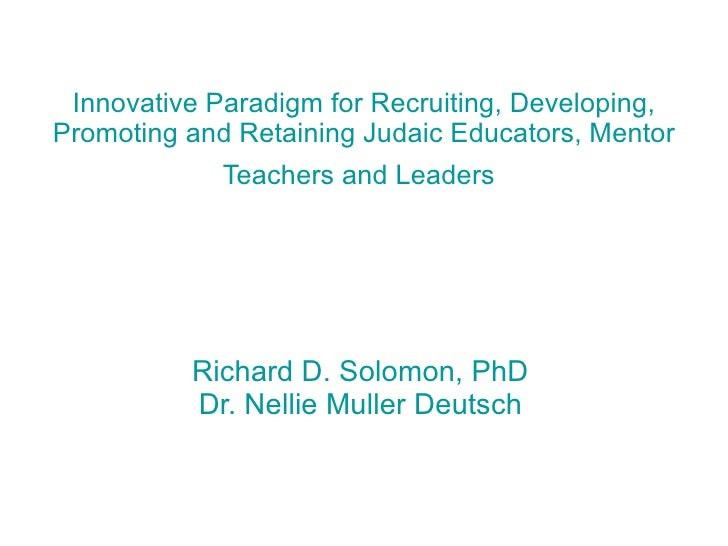 Innovative Paradigm for Recruiting, Developing, Promoting and Retaining Judaic Educators, Mentor Teachers and Leaders   Ri...