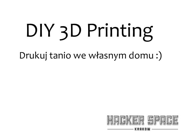 DIY 3D PrintingDrukuj tanio we własnym domu :)