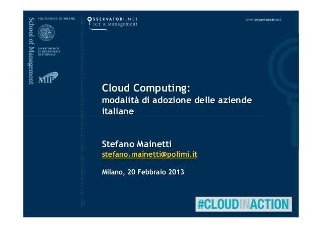 Cloud Computing:modalità di adozione delle aziendeitalianeStefano Mainettistefano.mainetti@polimi.itMilano, 20 Febbraio 2013