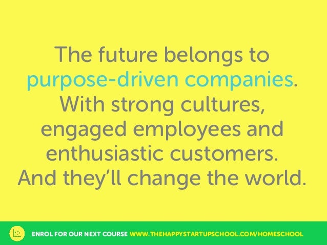 The future belongs to purpose-driven companies. With strong cultures, engaged employees and enthusiastic customers. And th...