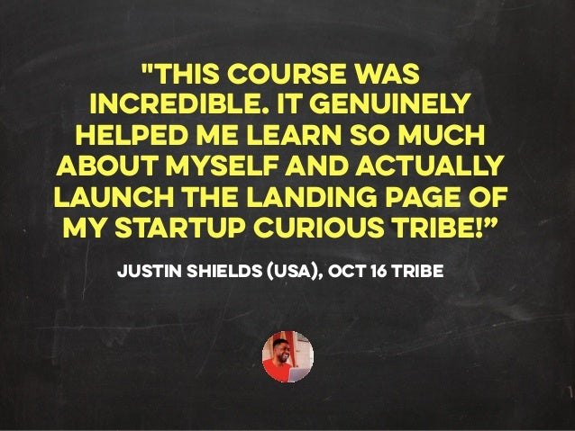 """""""THIS COURSE WAS INCREDIBLE. IT GENUINELY HELPED ME LEARN SO MUCH ABOUT MYSELF AND ACTUALLY LAUNCH THE LANDING PAGE OF MY ..."""