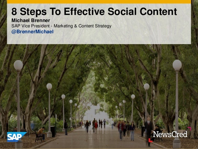 8 Steps To Effective Social Content Michael Brenner SAP Vice President - Marketing & Content Strategy @BrennerMichael