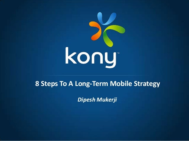 Dipesh Mukerji 8 Steps To A Long-Term Mobile Strategy
