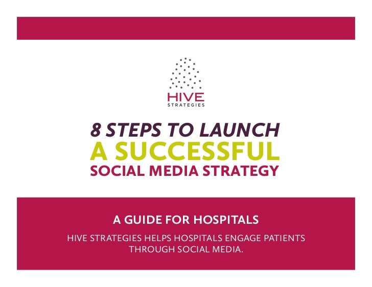 8 steps to launch    a successful    social media strategy         a guide for hospitalsHive StrategieS HelpS HoSpitalS en...