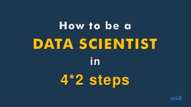 How to be aDATA SCIENTISTin4*2 steps