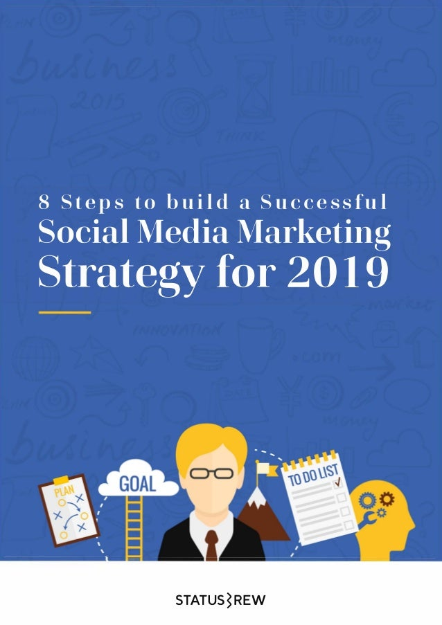 8 Steps to build a Successful Social Media Marketing Strategy for 2019 STATUSSREW