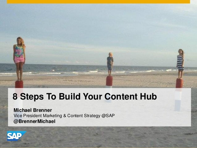 8 Steps To Build Your Content HubMichael BrennerVice President Marketing & Content Strategy @SAP@BrennerMichael