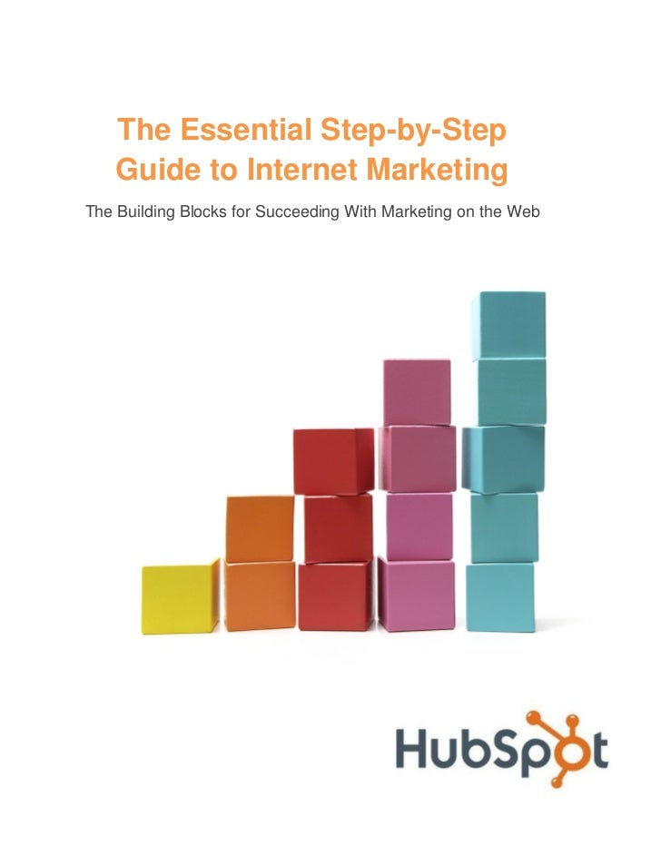 The Essential Step-by-Step    Guide to Internet MarketingThe Building Blocks for Succeeding With Marketing on the Web