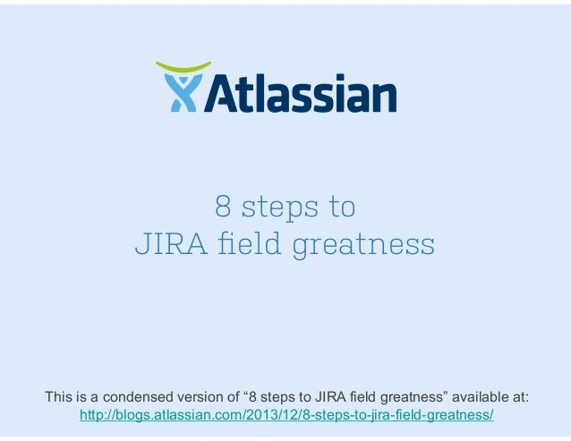 """8 steps to JIRA field greatness This is a condensed version of """"8 steps to JIRA field greatness"""" available at: http://blogs..."""