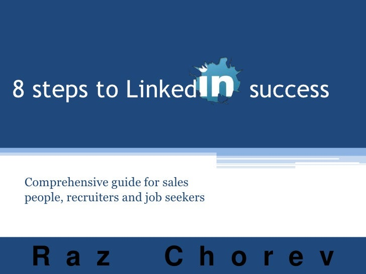 8 steps to Linked       success<br />Comprehensive guide for sales people, recruiters and job seekers<br />R  a  z       C...