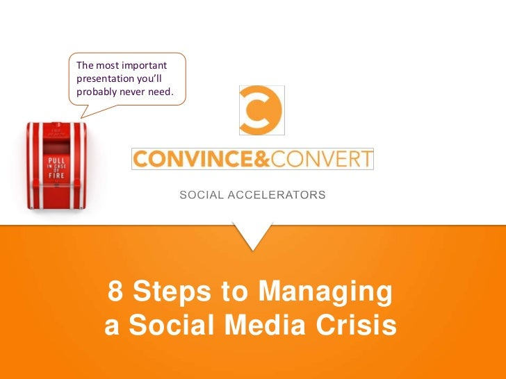 The most importantpresentation you'llprobably never need.     8 Steps to Managing     a Social Media Crisis
