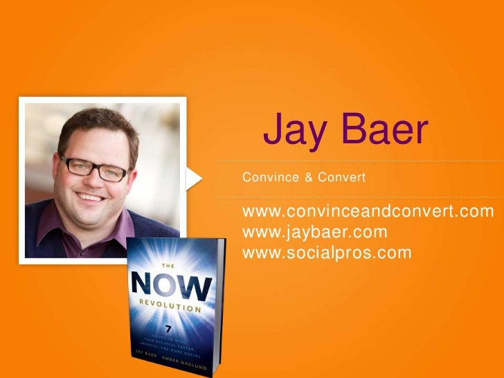 Jay BaerConvince & Convertwww.convinceandconvert.comwww.jaybaer.comwww.socialpros.com
