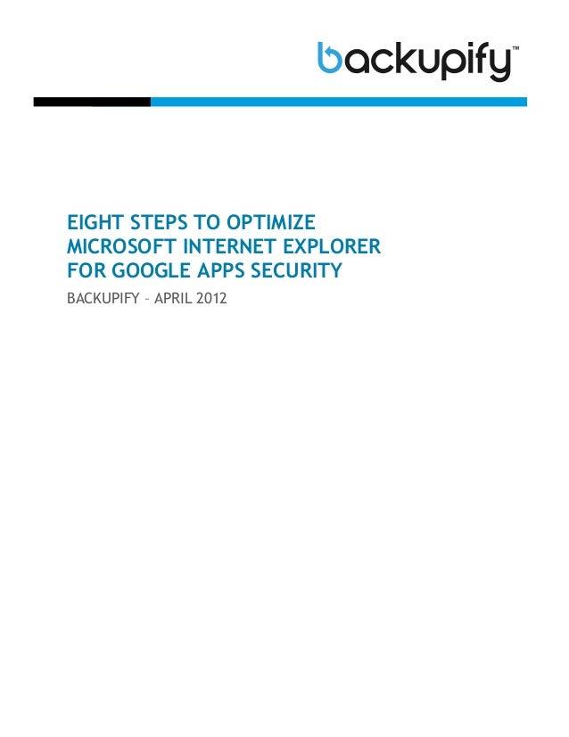 EIGHT STEPS TO OPTIMIZEMICROSOFT INTERNET EXPLORERFOR GOOGLE APPS SECURITYBACKUPIFY – APRIL 2012