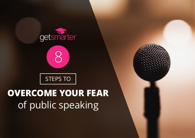 STEPS TO OVERCOME YOUR FEAR 8 of public speaking