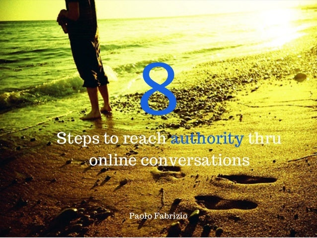 Steps to reach authority thru online conversations 8 Paolo Fabrizio