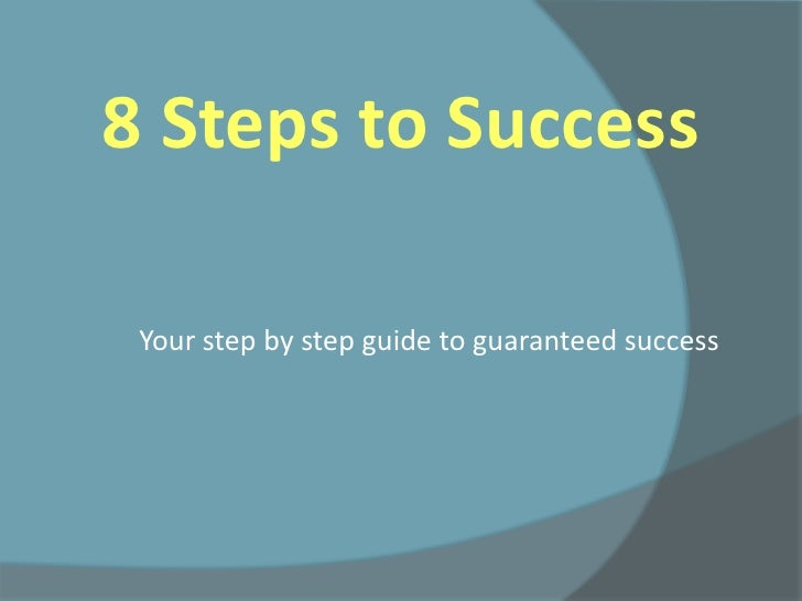 8 Steps to Success<br />Your step by step guide to guaranteed success<br />