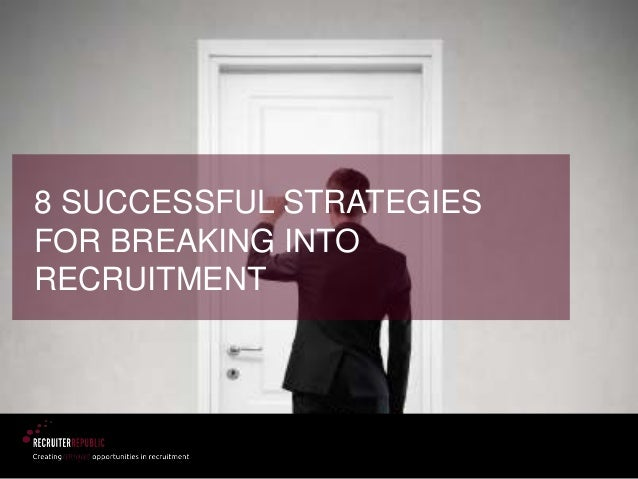 8 SUCCESSFUL STRATEGIES FOR BREAKING INTO RECRUITMENT