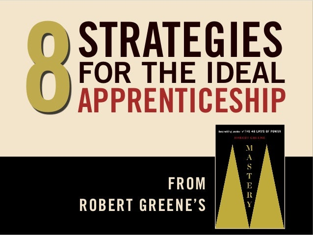 8  STRATEGIES  FOR THE IDEAL  APPRENTICESHIP FROM ROBERT GREENE'S