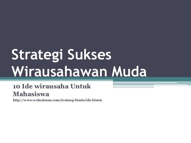 Strategi Sukses Wirausahawan Muda 10 Ide wirausaha Untuk Mahasiswa http://www.websalman.com/tentang-bisnis/ide-bisnis