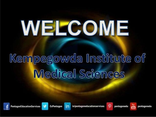 Kempegowda Institute of Medical Sciences Kempegowda Institute of Medical Sciences was established by Vokkaligara Sangha in...