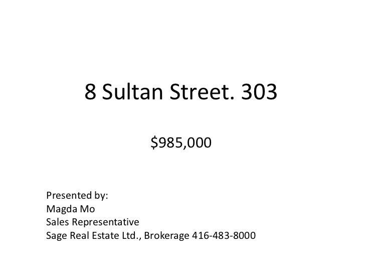 8 Sultan Street. 303$985,000<br />Presented by:<br />Magda Mo<br />Sales Representative<br />Sage Real Estate Ltd., Broker...