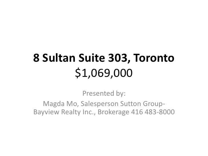 8 Sultan Suite 303, Toronto$1,069,000<br />Presented by:<br />Magda Mo, Salesperson Sutton Group-Bayview Realty Inc., Brok...