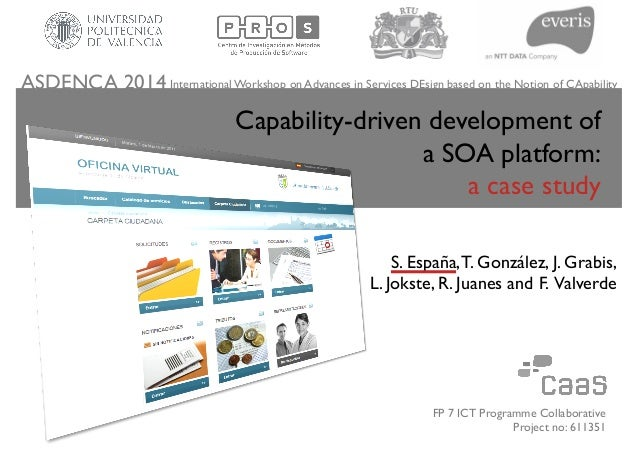 Capability-driven development of a SOA platform: 	  a case study	  FP 7 ICT Programme Collaborative Project no: 611351	  I...