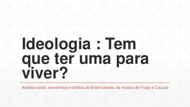 Ideologia : Tem que ter uma para viver? Análise social, econômica e política do Brasil através da música de Frejat e Cazuza