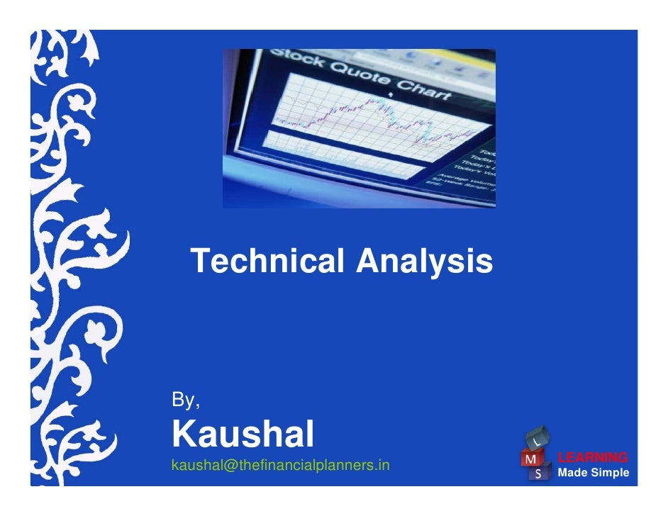 Technical Analysis   By,  Kaushal                           LEARNING kaushal@thefinancialplanners.in   Made Simple